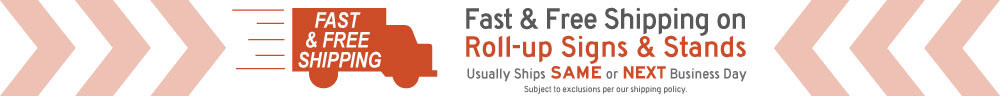 Roll-up signs and stands are in-stock for fast shipping.